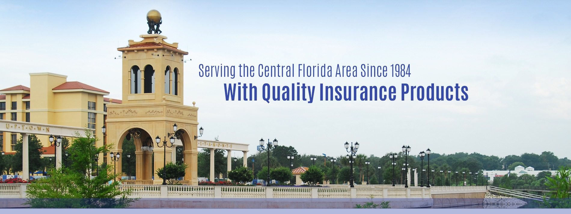 Serving the Central Florida Area since 1984 with quality insurance products.